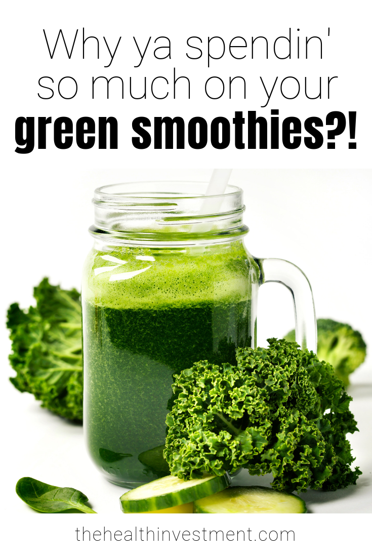 Title - Why Ya Spendin' So Much On Your Green Smoothies? - above picture of green smoothie