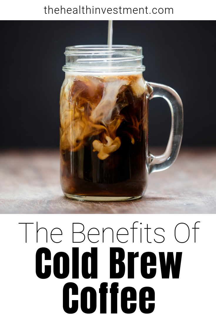 Picture of cold brew coffee above title - The Benefits Of Cold Brew Coffee