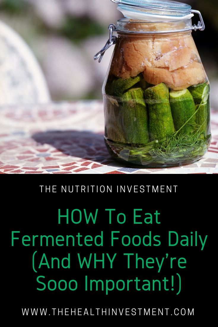 Picture of vegetables fermenting in a class jar above title - How To Eat Fermented Foods Daily (And Why They're Sooo Important!)