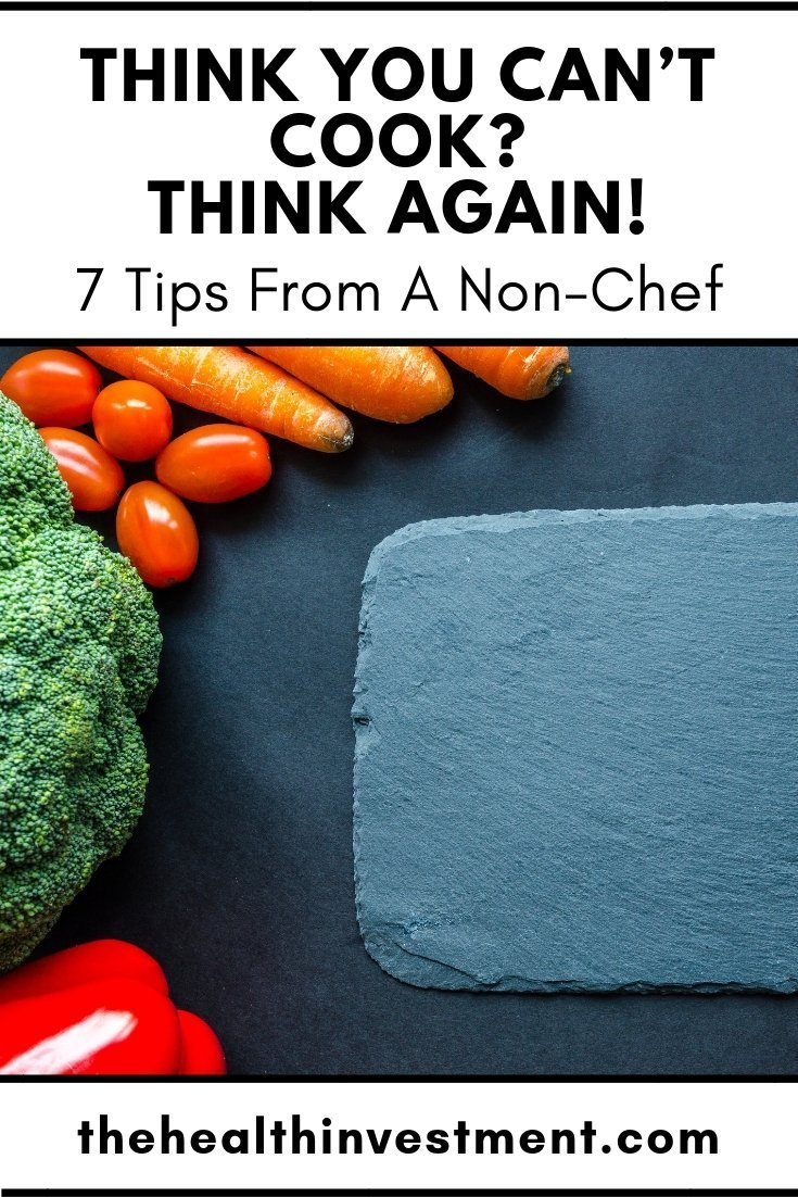picture of cutting board and vegetables below title: Think You Can't Cook? Think Again! 7 Tips From A Non-Chef