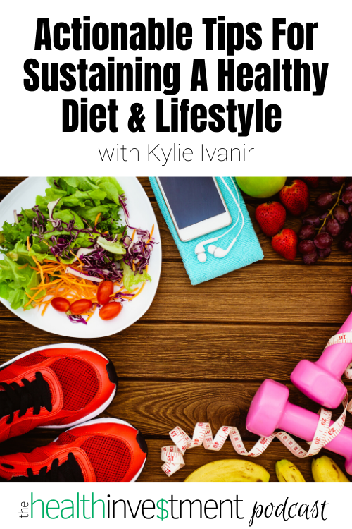 Image of a bunch of healthy things below title: Actionable Tipe For Sustaining A Healthy Diet & Lifestyle with Kylie Ivanir