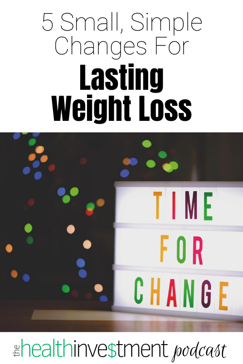 5 Small, Simple Changes For Lasting Weight Loss