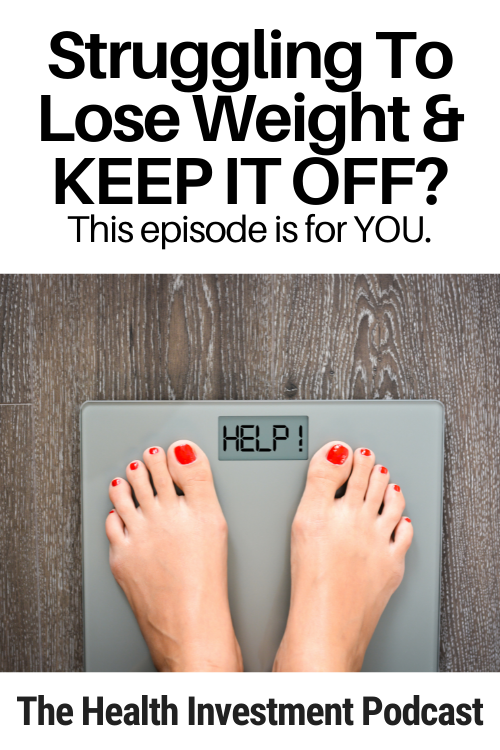 Image of woman on a scale below title - Struggling To Lose Weight & KEEP IT OFF? This episode is for YOU.